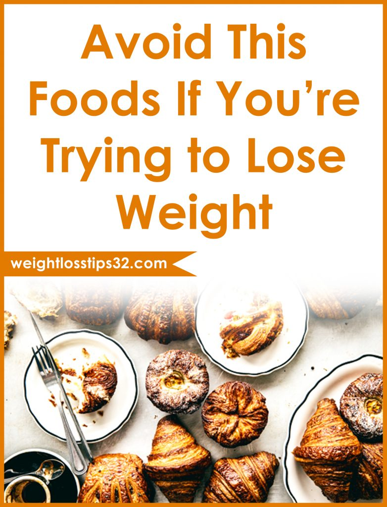 Avoid This Foods If You're Trying to Lose Weight