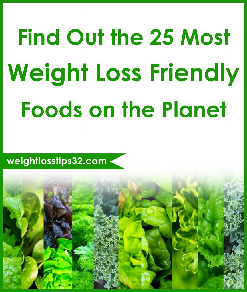 Find Out the 25 Most Weight Loss Friendly Foods on the Planet