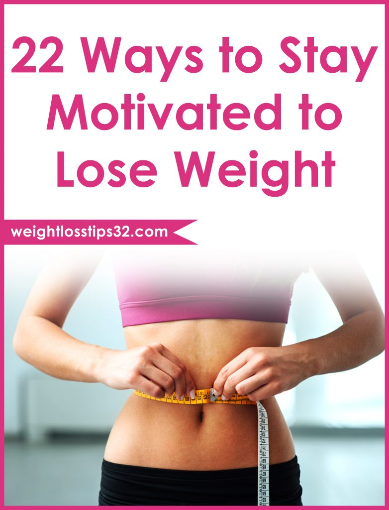 22 Ways to Stay Motivated to Lose Weight