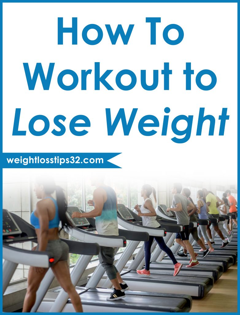 How to Workout to Lose Weight • Weight Loss Tips, Diets & Programs