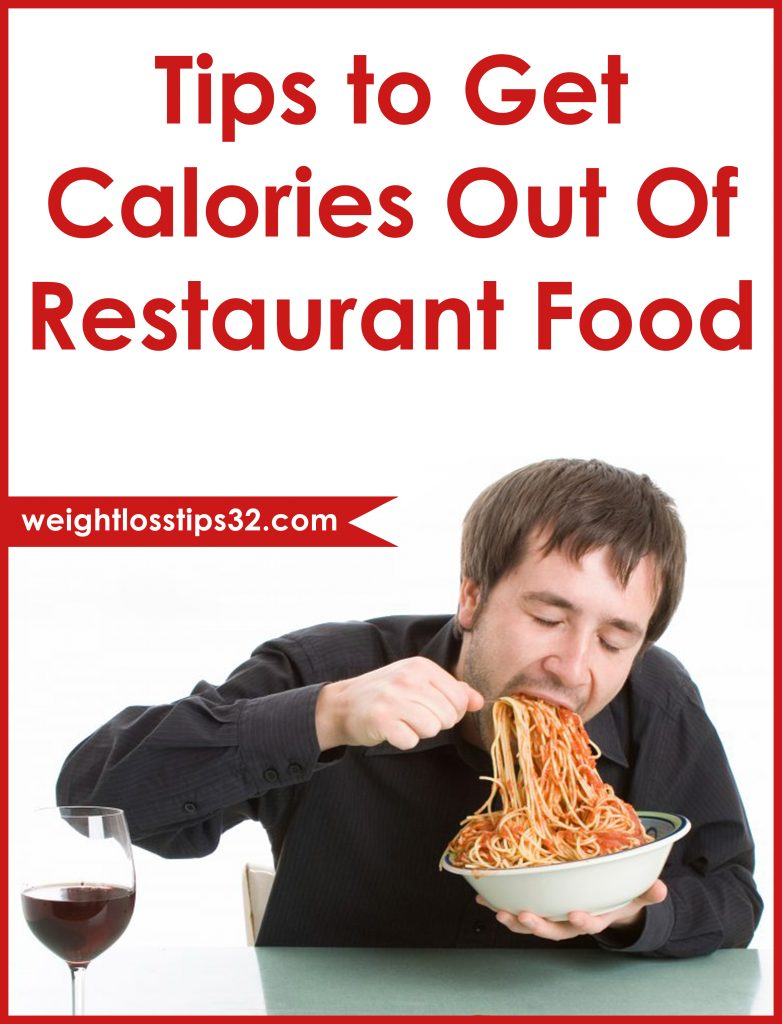 Tips to Get Calories Out Of Restaurant Food • Weight Loss Tips, Diets