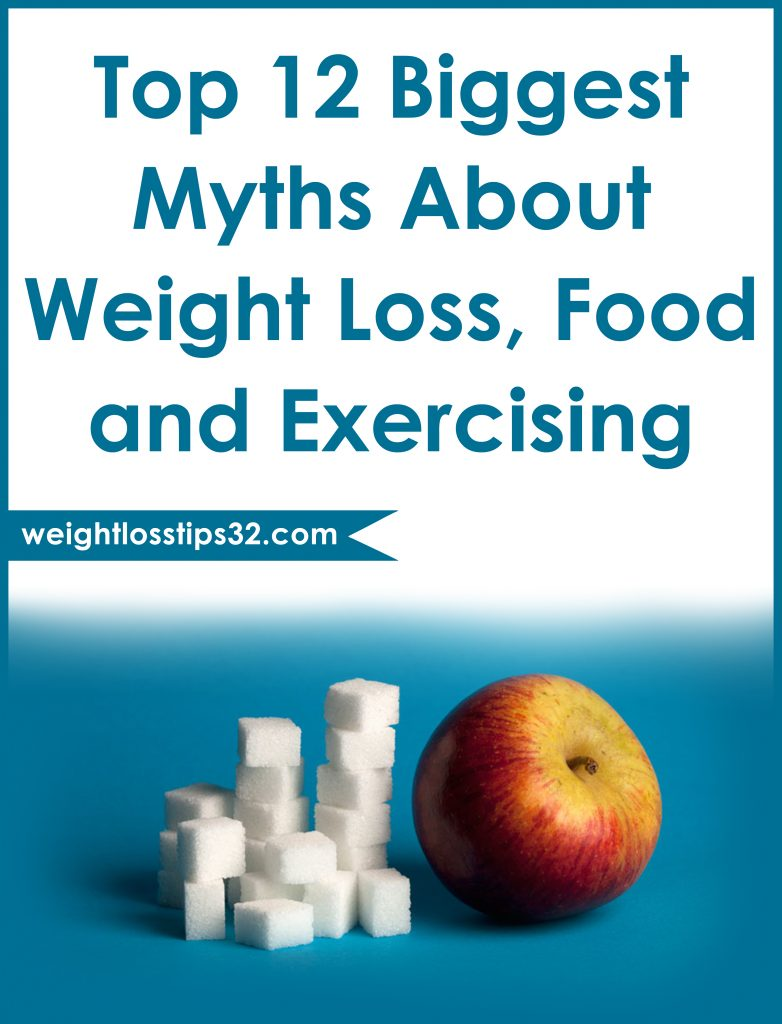 Top 12 Biggest Myths About Weight Loss, Food and Exercising