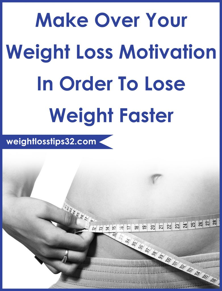 Make Over Your Weight Loss Motivation In Order To Lose Weight Faster