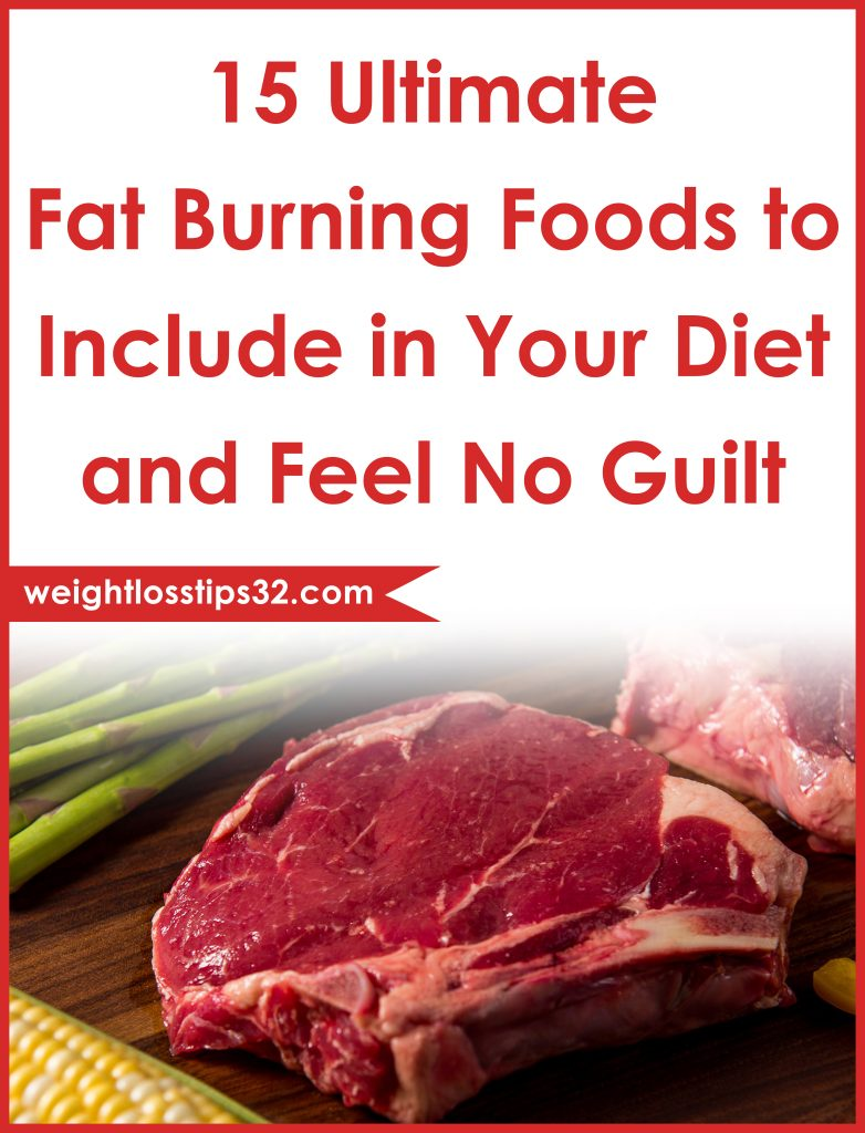 15 Ultimate Fat Burning Foods to Include in Your Diet and Feel No Guilt