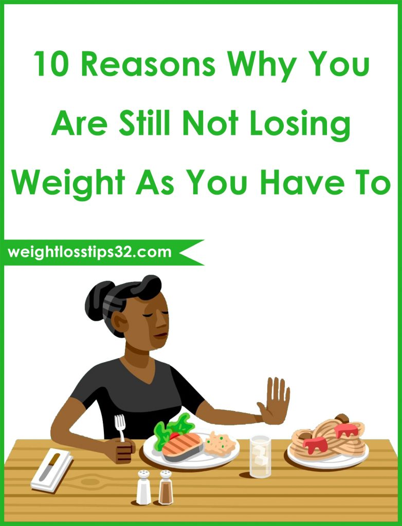 10 Reasons Why You Are Still Not Losing Weight As You Have To Pinterest