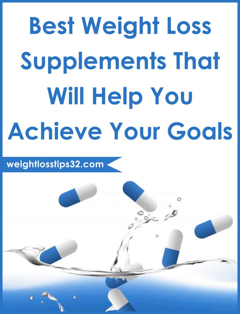 Best Weight Loss Supplements That Will Help You Achieve Your Goals